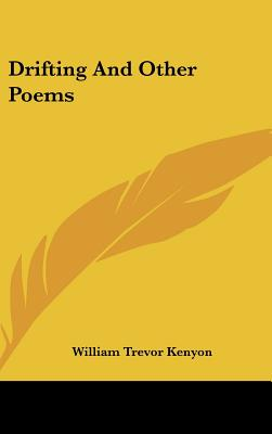 Drifting and Other Poems - Kenyon, William Trevor