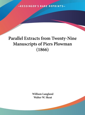 Parallel Extracts from Twenty-Nine Manuscripts of Piers Plowman (1866) - Langland, William, Professor, and Skeat, Walter W, Professor (Editor)