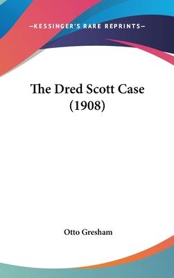 The Dred Scott Case (1908) - Gresham, Otto
