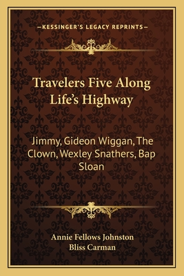 Travelers Five Along Life's Highway: Jimmy, Gideon Wiggan, the Clown, Wexley Snathers, Bap Sloan - Johnston, Annie Fellows, and Carman, Bliss (Foreword by)