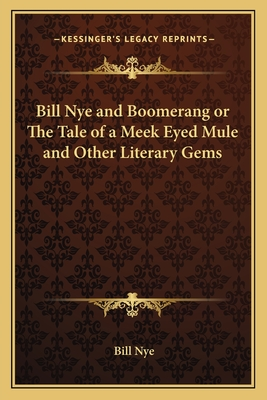 Bill Nye and Boomerang or the Tale of a Meek Eyed Mule and Other Literary Gems - Nye, Bill