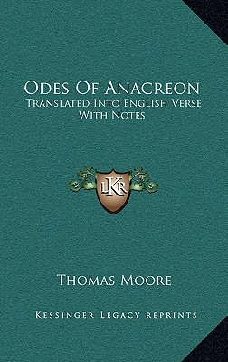 Odes of Anacreon: Translated Into English Verse with Notes - Moore, Thomas (Translated by)
