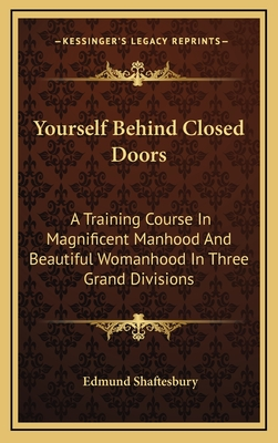 Yourself Behind Closed Doors: A Training Course in Magnificent Manhood and Beautiful Womanhood in Three Grand Divisions - Shaftesbury, Edmund