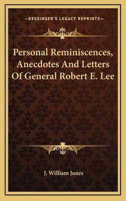 Personal Reminiscences, Anecdotes and Letters of General Robert E. Lee - Jones, J William