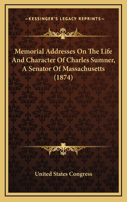 Memorial Addresses on the Life and Character of Charles Sumner, a Senator of Massachusetts (1874) - United States Congress