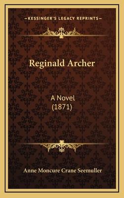Reginald Archer: A Novel (1871) - Seemuller, Anne Moncure Crane