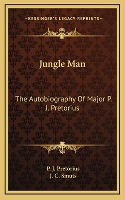 Jungle Man: The Autobiography of Major P. J. Pretorius - Pretorius, P J, and Smuts, J C (Foreword by)