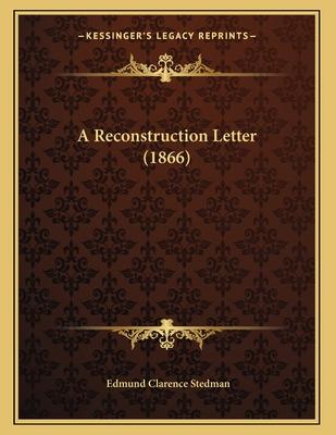 A Reconstruction Letter (1866) - Stedman, Edmund Clarence