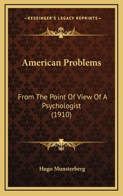 American Problems: From the Point of View of a Psychologist (1910) - Munsterberg, Hugo