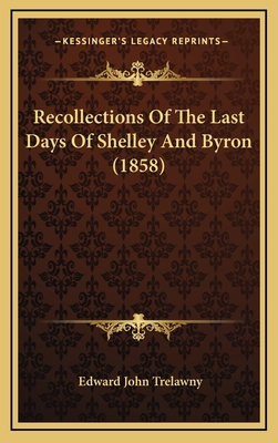 Recollections of the Last Days of Shelley and Byron (1858) - Trelawny, Edward John