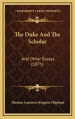 The Duke and the Scholar: And Other Essays (1875) - Oliphant, Thomas Laurence Kington