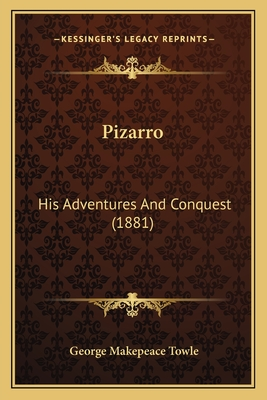 Pizarro Pizarro: His Adventures and Conquest (1881) His Adventures and Conquest (1881) - Towle, George Makepeace