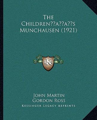The Childrenacentsa -A Centss Munchausen (1921) - Martin, John, and Ross, Gordon (Illustrator)