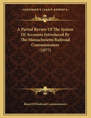 A Partial Review of the System of Accounts Introduced by the Massachusetts Railroad Commissioners (1877) - Board of Railroad Commissioners