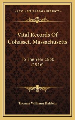 Vital Records of Cohasset, Massachusetts: To the Year 1850 (1916) - Baldwin, Thomas Williams (Editor)