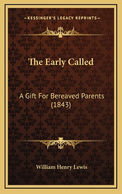 The Early Called: A Gift for Bereaved Parents (1843) - Lewis, William Henry
