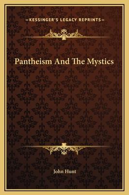 Pantheism and the Mystics - Hunt, John