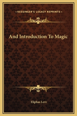 And Introduction to Magic - Levi, Eliphas