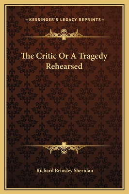 The Critic or a Tragedy Rehearsed - Sheridan, Richard Brinsley