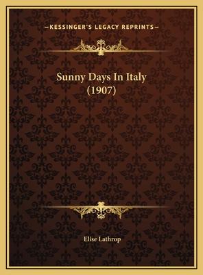 Sunny Days in Italy (1907) Sunny Days in Italy (1907) - Lathrop, Elise