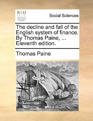 The Decline and Fall of the English System of Finance. by Thomas Paine, ... Eleventh Edition. - Paine, Thomas