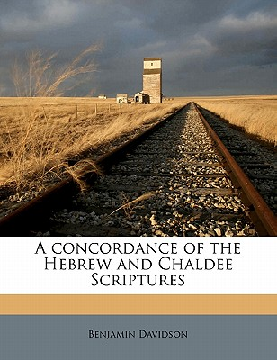 A Concordance of the Hebrew and Chaldee Scriptures - Davidson, Benjamin