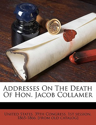 Addresses on the Death of Hon. Jacob Collamer - United States 39th Congress, 1st Sessio (Creator)