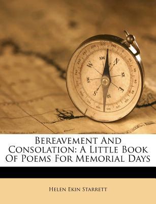 Bereavement and Consolation: A Little Book of Poems for Memorial Days - Starrett, Helen Ekin