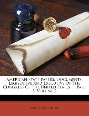 American State Papers: Documents, Legislative and Executive of the Congress of the United States ..., Part 3, Volume 2 - Congress, United States, Professor