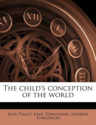 Child's Conception of the World - Piaget, Jean