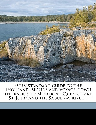 Estes' Standard Guide to the Thousand Islands and Voyage Down the Rapids to Montreal, Quebec, Lake St. John and the Saguenay River .. - Taylor, Frank Hamilton (Creator)