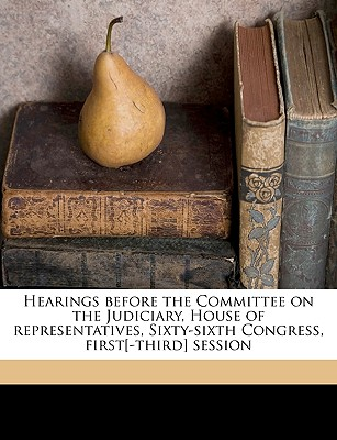Hearings Before the Committee on the Judiciary, House of Representatives, Sixty-Sixth Congress, First[-Third] Session - United States Congress House Committe, States Congress House Committe (Creator)