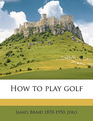 How to Play Golf - Braid, James