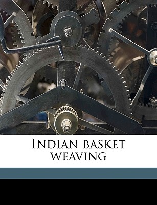 Indian Basket Weaving - Navajo School of Indian Basketry, Los An (Creator)