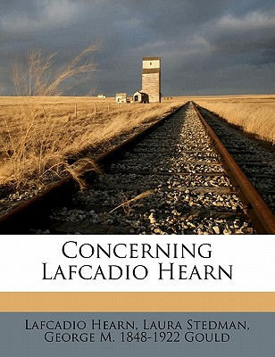 Concerning Lafcadio Hearn - Gould, George M 1848, and Hearn, Lafcadio, and Stedman, Laura