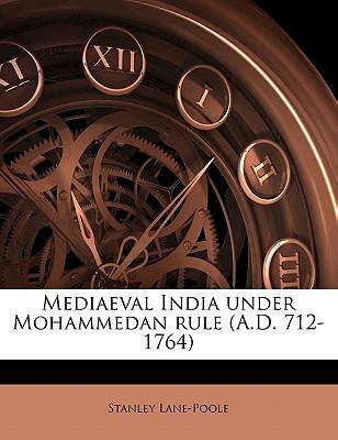 Mediaeval India under Mohammedan rule (A.D. 712-1764) - Lane-Poole, Stanley
