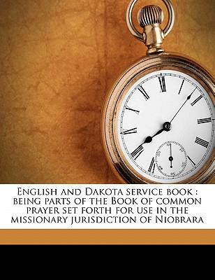 English and Dakota Service Book: Being Parts of the Book of Common Prayer Set Forth for Use in the Missionary Jurisdiction of Niobrara - Episcopal Church, Church (Creator)