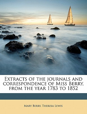 Extracts of the Journals and Correspondence of Miss Berry, from the Year 1783 to 1852 - Berry, Mary, Dr., and Lewis, Theresa