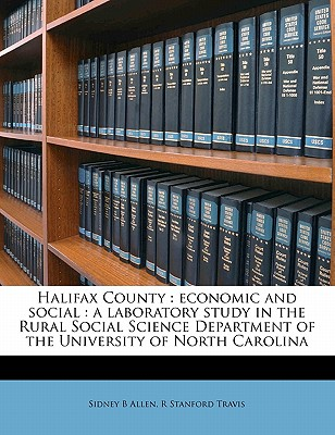 Halifax County; Economic and Social: A Laboratory Study in the Rural Social Science Department of the University of North Carolina - Allen, Sidney B