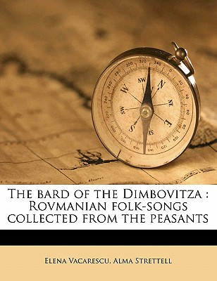 The Bard of the Dimbovitza: Rovmanian Folk-Songs Collected from the Peasants - Vacarescu, Elena, and Strettell, Alma, and V C Rescu, Elena