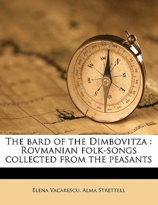 The Bard of the Dimbovitza: Rovmanian Folk-Songs Collected from the Peasants - Vacarescu, Elena, and Strettell, Alma, and V C Rescu, Elena