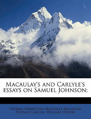Macaulay's and Carlyle's Essays on Samuel Johnson - Macaulay, Thomas Babington (Creator)