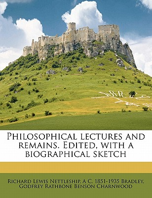 Philosophical Lectures and Remains. Edited, with a Biographical Sketch (Volume 1) - Nettleship, Richard Lewis