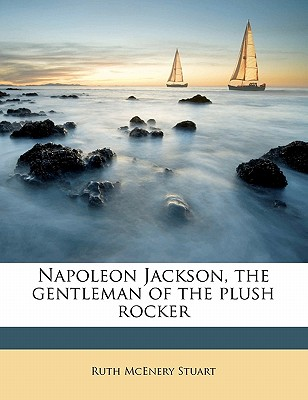Napoleon Jackson, the Gentleman of the Plush Rocker - Stuart, Ruth McEnery