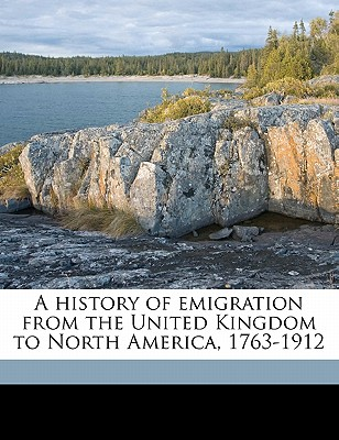 A History of Emigration from the United Kingdom to North America, 1763-1912 - Johnson, Stanley Currie