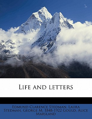 Life and Letters Volume 1 - Stedman, Edmund Clarence (Creator)