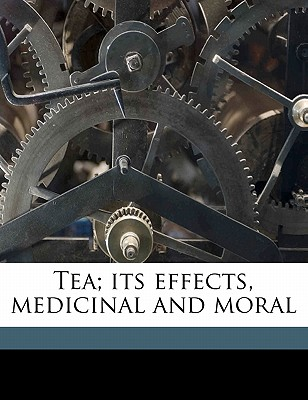 Tea; Its Effects, Medicinal and Moral - Sigmond, G G B 1794