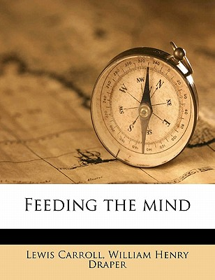 Feeding the Mind - Carroll, Lewis, and Draper, William Henry