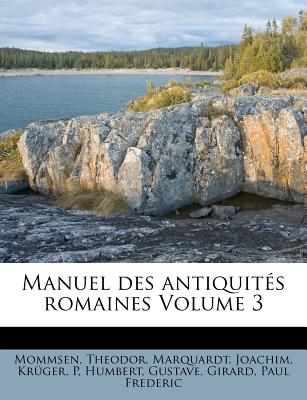 Manuel Des Antiquit S Romaines Volume 3 - Theodor, Mommsen, and Joachim, Marquardt, and P, Kr Ger