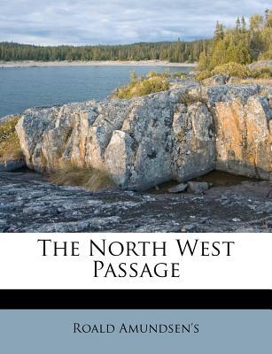 The North West Passage - Amundsen, Roald